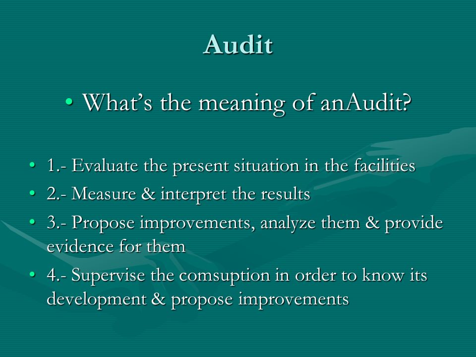 Audit Whats the meaning of anAudit?Whats the meaning of anAudit? 1.- Evaluate the present situation in the facilities1.- Evaluate the present situatio