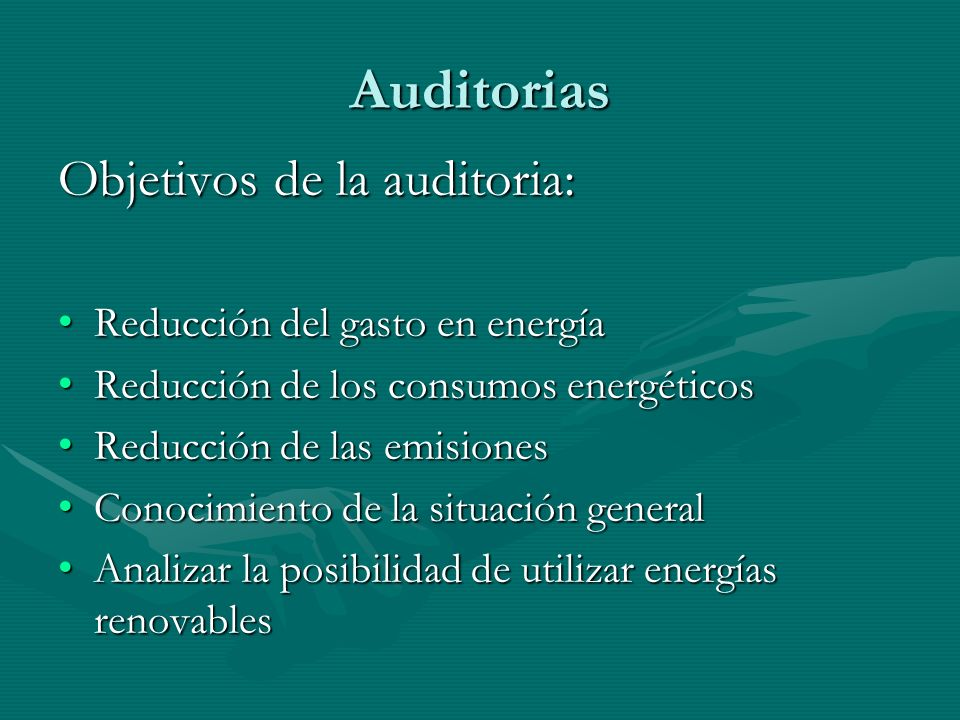 Audit Objectives: Reduce economic expenses in energyReduce economic expenses in energy Reduce energy comsuptionReduce energy comsuption Reduce emissionsReduce emissions Knowledge about the general situationKnowledge about the general situation Analyze the possibility of using renewable energiesAnalyze the possibility of using renewable energies