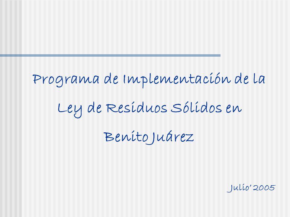Programa de Implementación de la Ley de Residuos Sólidos en Benito Juárez Julio 2005