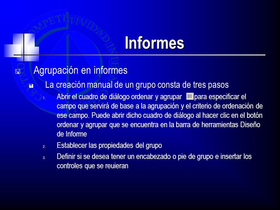 Informes Agrupación en informes La creación manual de un grupo consta de tres pasos 1. Abrir el cuadro de diálogo ordenar y agrupar para especificar e