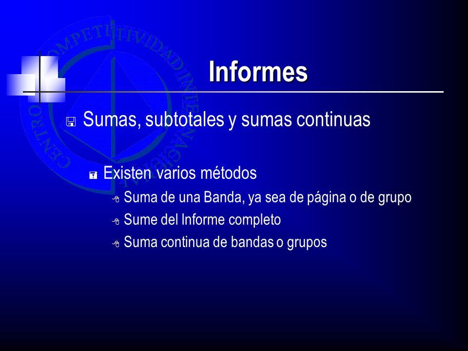 Informes Sumas, subtotales y sumas continuas Existen varios métodos Suma de una Banda, ya sea de página o de grupo Sume del Informe completo Suma cont