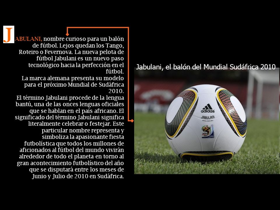 Jabulani, el balón del Mundial Sudáfrica 2010 ABULANI, nombre curioso para un balón de fútbol.