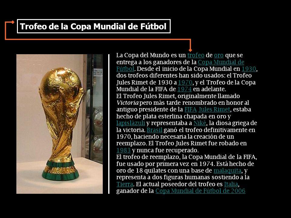 La Copa del Mundo es un trofeo de oro que se entrega a los ganadores de la Copa Mundial de Fútbol.
