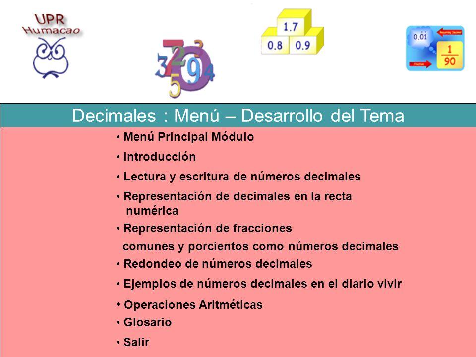 Decimales : Menú – Desarrollo del Tema Introducción Lectura y escritura de números decimales Glosario Representación de fracciones comunes y porciento