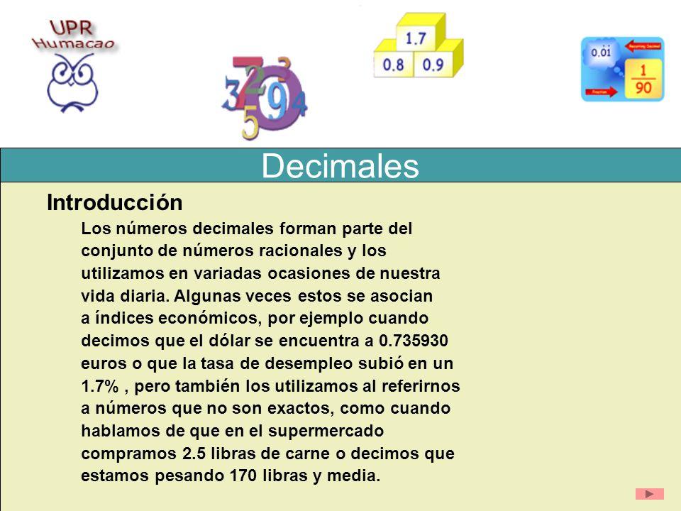 Decimales Introducción Los números decimales forman parte del conjunto de números racionales y los utilizamos en variadas ocasiones de nuestra vida di
