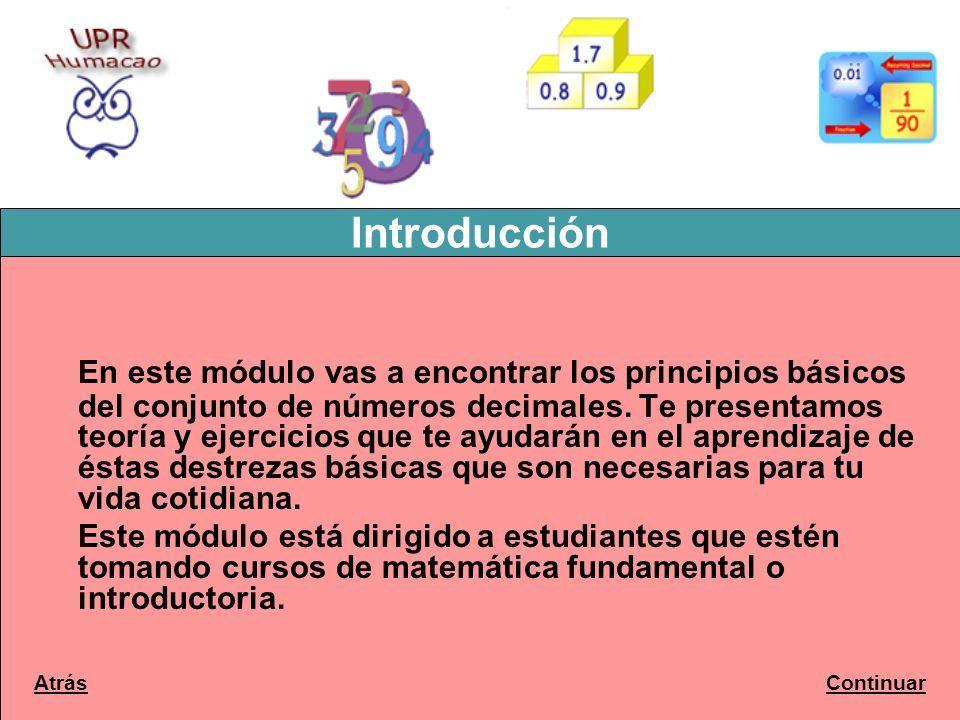 Introducción En este módulo vas a encontrar los principios básicos del conjunto de números decimales. Te presentamos teoría y ejercicios que te ayudar