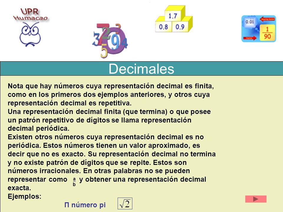 Decimales Nota que hay números cuya representación decimal es finita, como en los primeros dos ejemplos anteriores, y otros cuya representación decima
