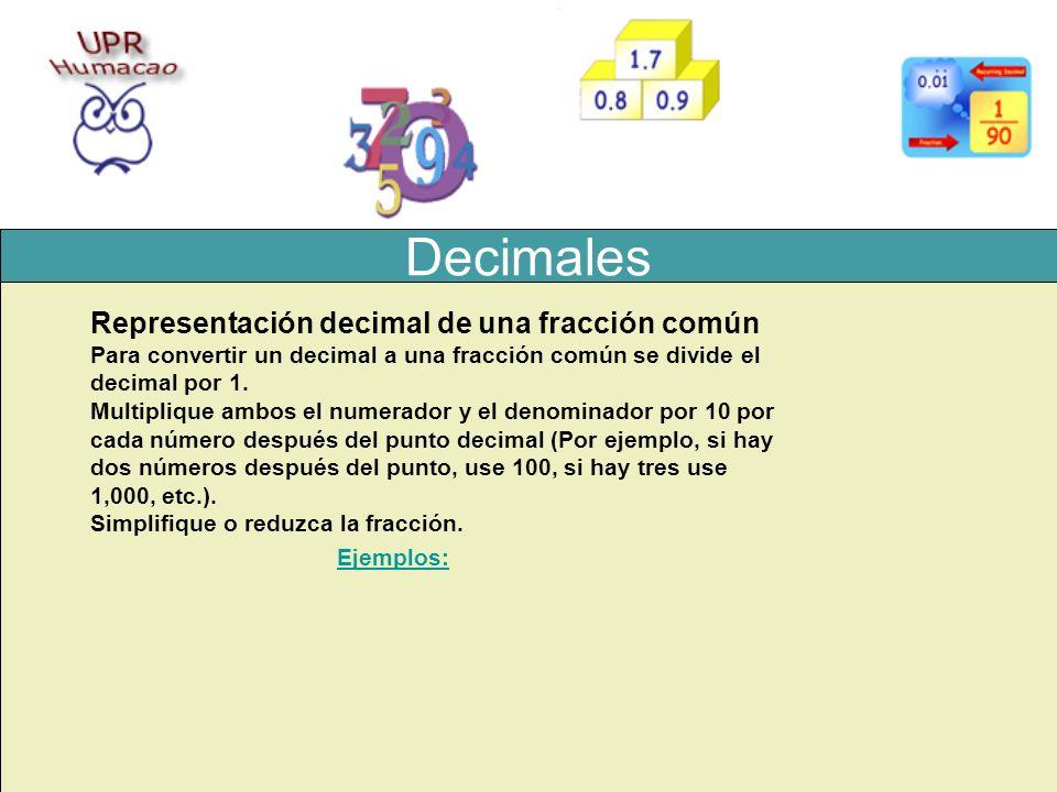 Decimales Representación decimal de una fracción común Para convertir un decimal a una fracción común se divide el decimal por 1. Multiplique ambos el