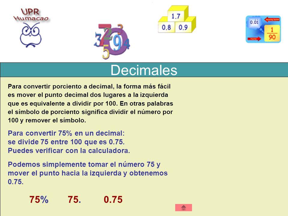 Decimales Para convertir porciento a decimal, la forma más fácil es mover el punto decimal dos lugares a la izquierda que es equivalente a dividir por