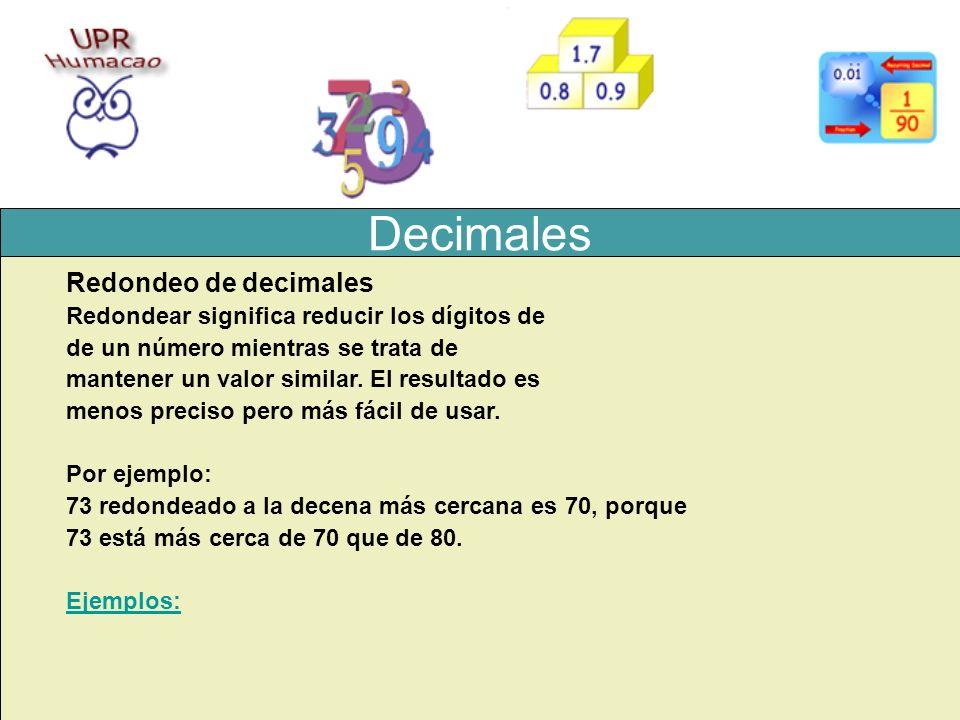 Decimales Redondeo de decimales Redondear significa reducir los dígitos de de un número mientras se trata de mantener un valor similar. El resultado e