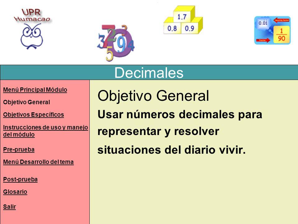 Decimales Menú Principal Módulo Objetivo General Instrucciones de uso y manejo del módulo Post-prueba Pre-prueba Menú Desarrollo del tema Glosario Sal