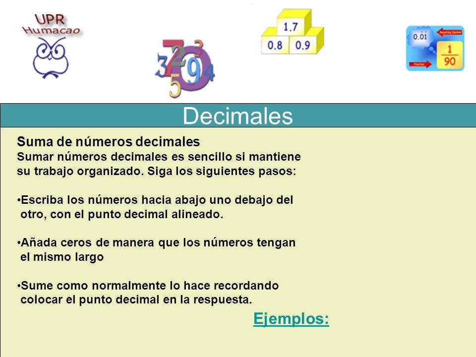 Decimales Suma de números decimales Sumar números decimales es sencillo si mantiene su trabajo organizado. Siga los siguientes pasos: Escriba los núme
