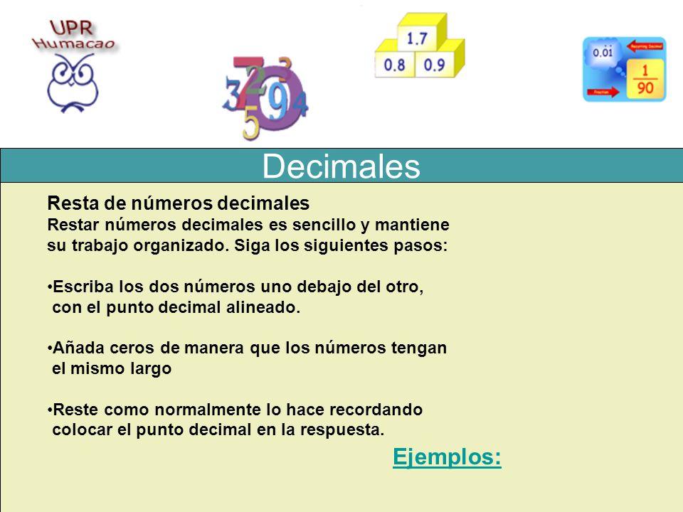 Decimales Resta de números decimales Restar números decimales es sencillo y mantiene su trabajo organizado. Siga los siguientes pasos: Escriba los dos