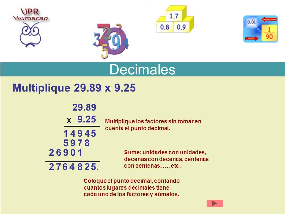 Decimales Multiplique 29.89 x 9.25 29.89 9.25 x Multiplique los factores sin tomar en cuenta el punto decimal. 49 87 5. 541 95 2846 10962 27 Sume: uni