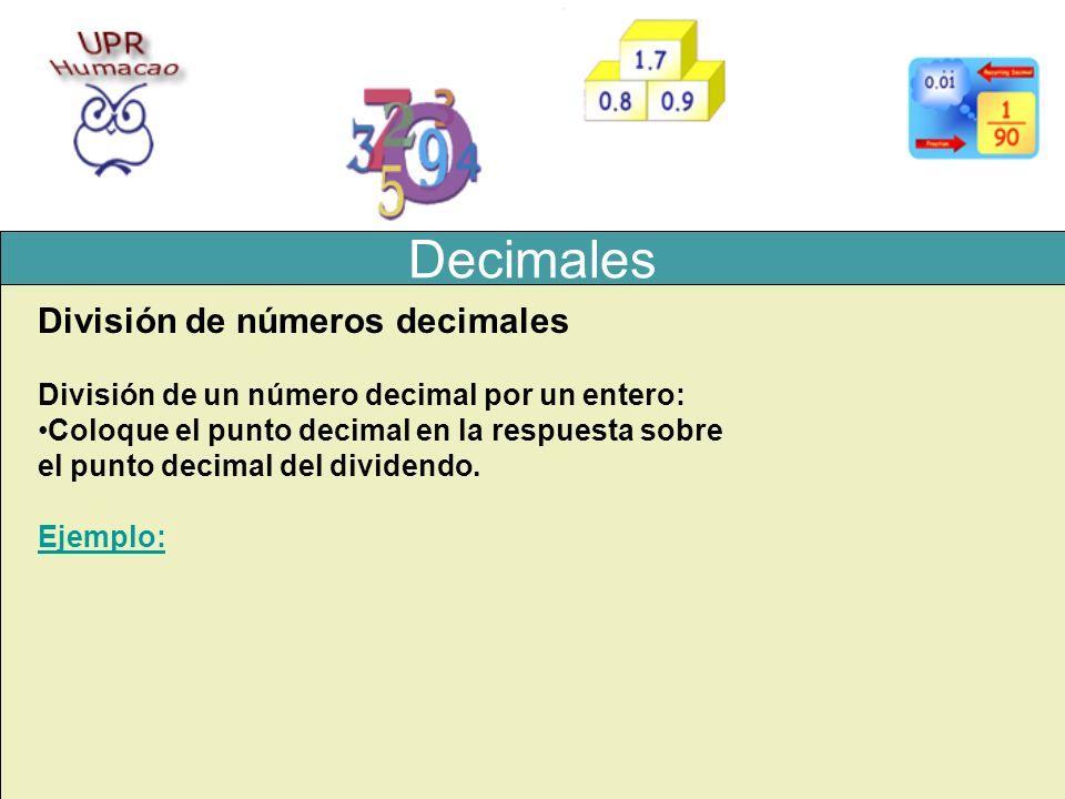 Decimales División de números decimales División de un número decimal por un entero: Coloque el punto decimal en la respuesta sobre el punto decimal d