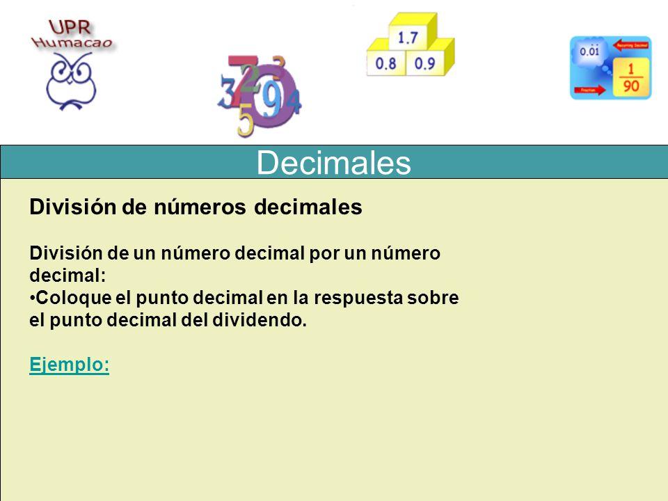 Decimales División de números decimales División de un número decimal por un número decimal: Coloque el punto decimal en la respuesta sobre el punto d