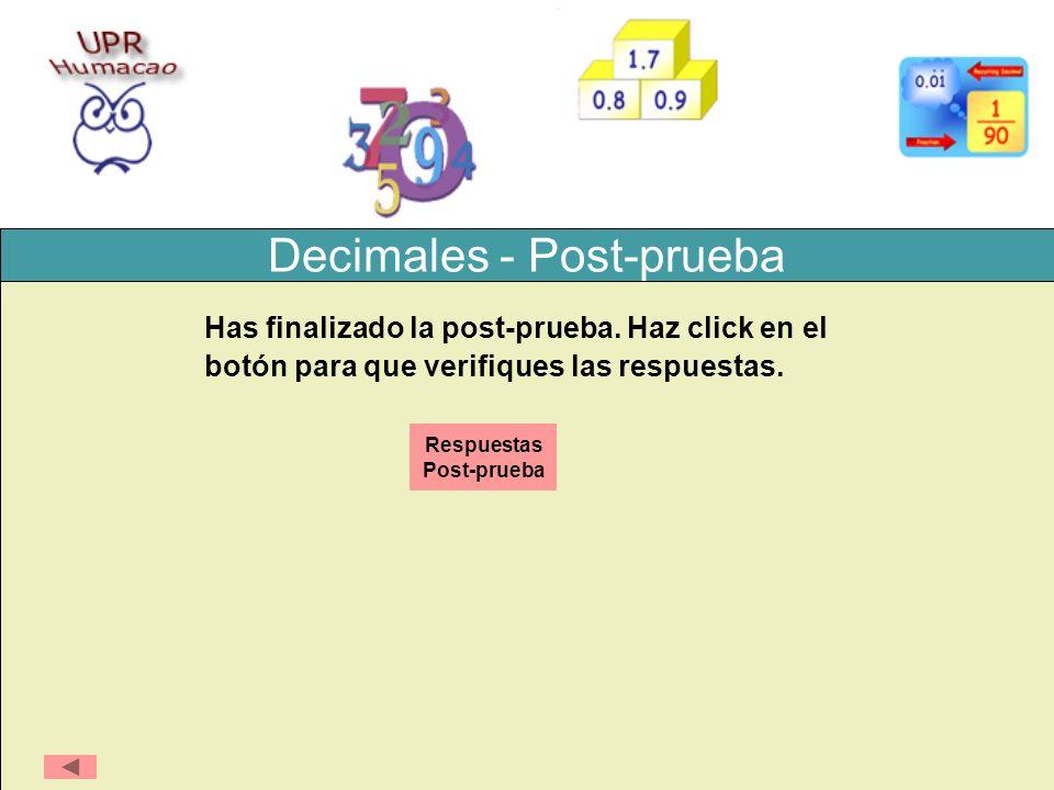 Decimales - Post-prueba Has finalizado la post-prueba. Haz click en el botón para que verifiques las respuestas. Respuestas Post-prueba