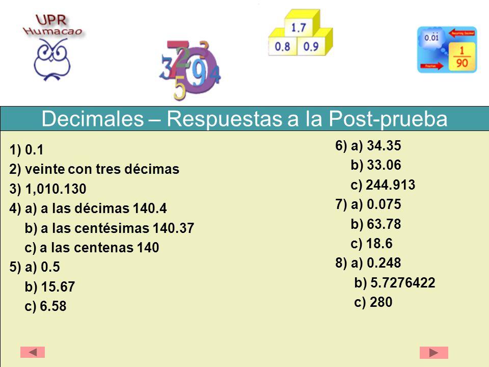 Decimales – Respuestas a la Post-prueba 1) 0.1 2) veinte con tres décimas 3) 1,010.130 4) a) a las décimas 140.4 b) a las centésimas 140.37 c) a las c