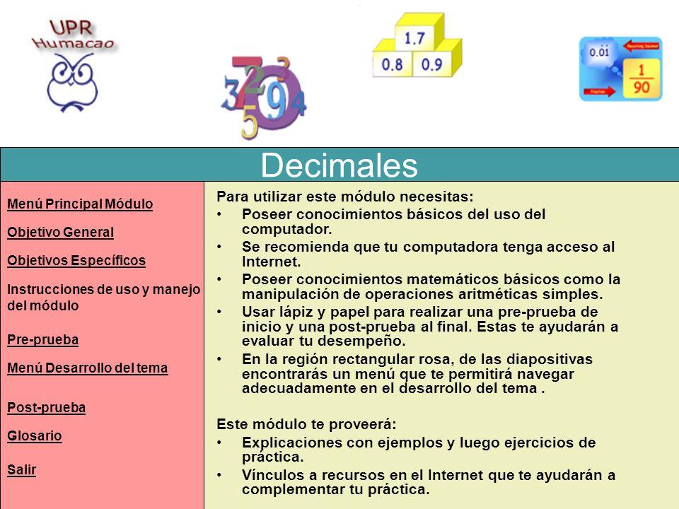 Decimales Representación decimal de una fracción común Para convertir un decimal a una fracción común se divide el decimal por 1.