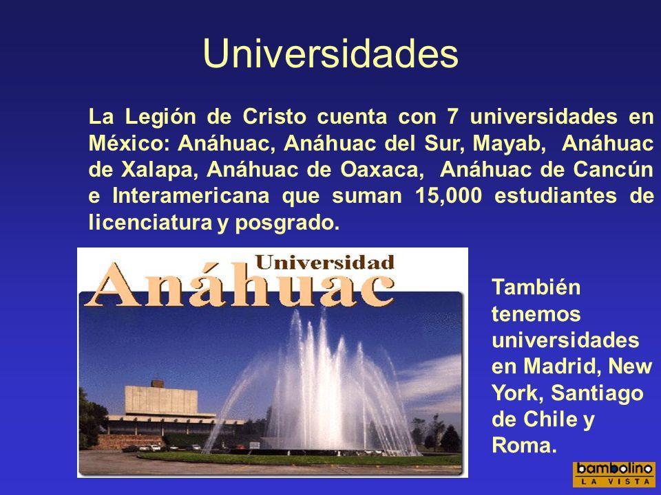 Universidades La Legión de Cristo cuenta con 7 universidades en México: Anáhuac, Anáhuac del Sur, Mayab, Anáhuac de Xalapa, Anáhuac de Oaxaca, Anáhuac de Cancún e Interamericana que suman 15,000 estudiantes de licenciatura y posgrado.