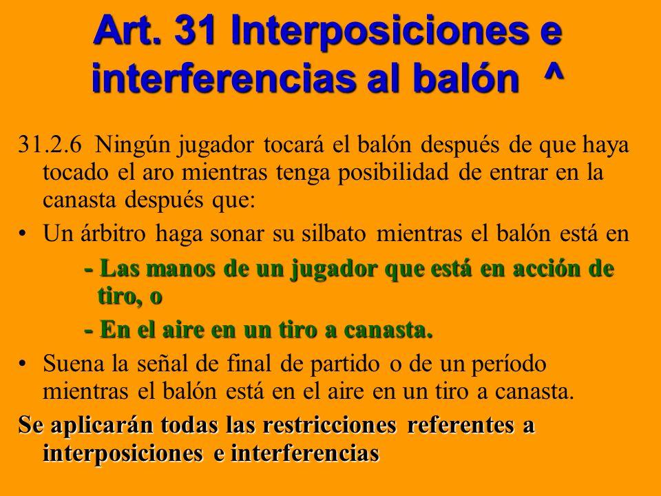 Art. 31 Interposiciones e interferencias al balón ^ 31.2.6 Ningún jugador tocará el balón después de que haya tocado el aro mientras tenga posibilidad