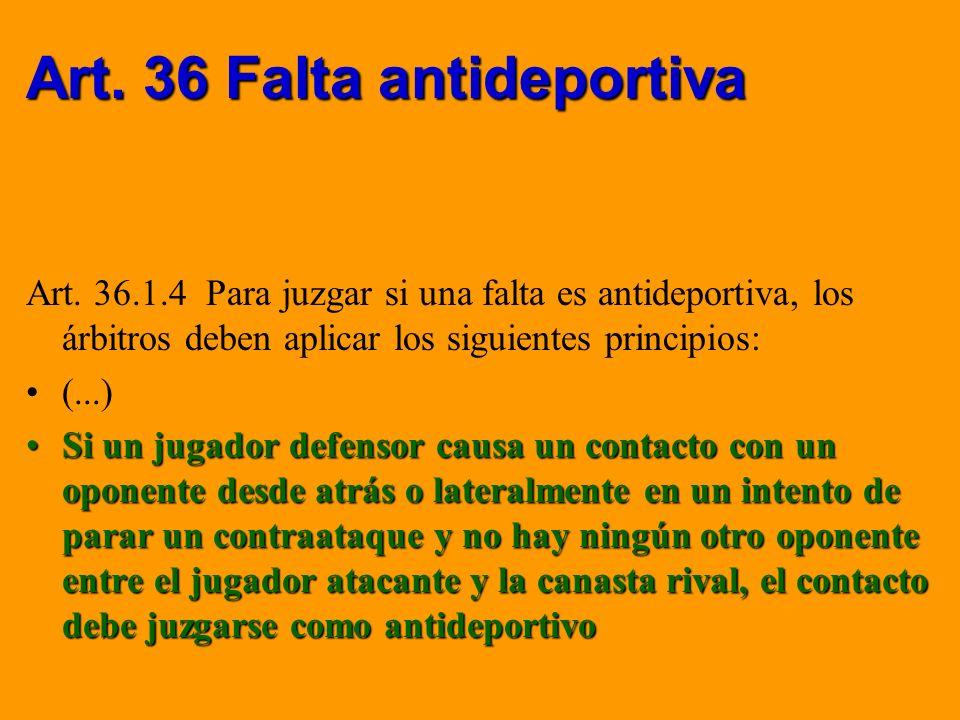 Art. 36 Falta antideportiva Art. 36.1.4 Para juzgar si una falta es antideportiva, los árbitros deben aplicar los siguientes principios: (...) Si un j