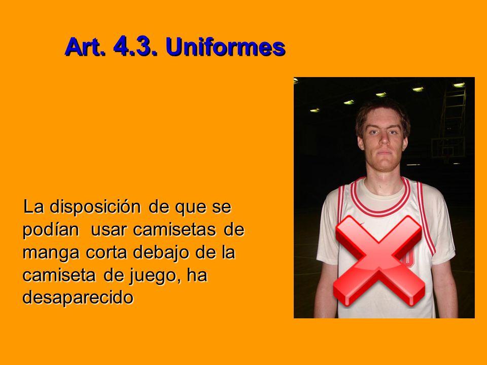 Art. 4.3. Uniformes La disposición de que se podían usar camisetas de manga corta debajo de la camiseta de juego, ha desaparecido