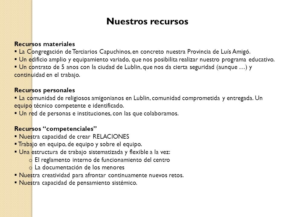 Nuestros recursos Recursos materiales La Congregación de Terciarios Capuchinos, en concreto nuestra Provincia de Luís Amigó.