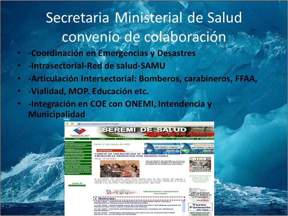 Secretaria Ministerial de Salud convenio de colaboración -Coordinación en Emergencias y Desastres -Intrasectorial-Red de salud-SAMU -Articulación Intersectorial: Bomberos, carabineros, FFAA, -Vialidad, MOP.
