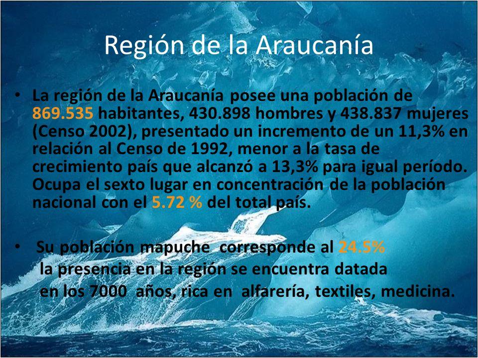 Región de la Araucanía La región de la Araucanía posee una población de 869.535 habitantes, 430.898 hombres y 438.837 mujeres (Censo 2002), presentado un incremento de un 11,3% en relación al Censo de 1992, menor a la tasa de crecimiento país que alcanzó a 13,3% para igual período.