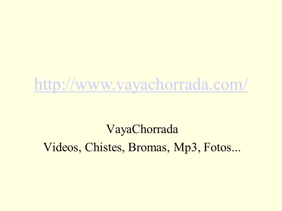 VayaChorrada Videos, Chistes, Bromas, Mp3, Fotos... http://www.vayachorrada.com/