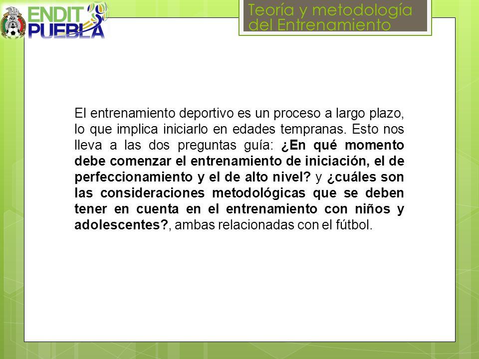 Teoría y metodología del Entrenamiento El entrenamiento deportivo es un proceso a largo plazo, lo que implica iniciarlo en edades tempranas.