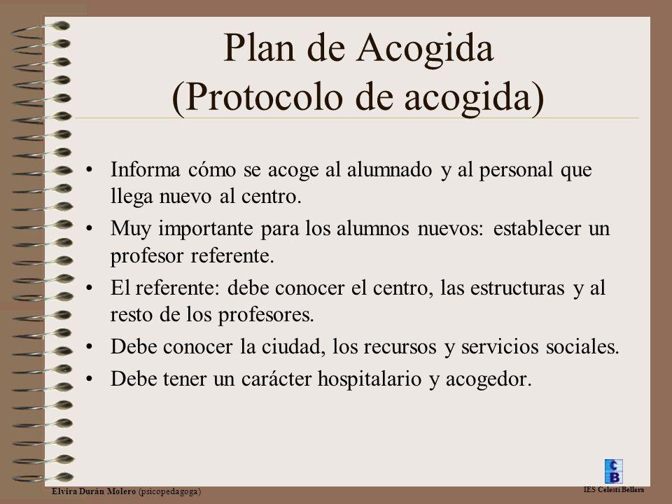 IES Celestí Bellera Elvira Durán Molero (psicopedagoga) Plan de Acogida (Protocolo de acogida) Informa cómo se acoge al alumnado y al personal que lle