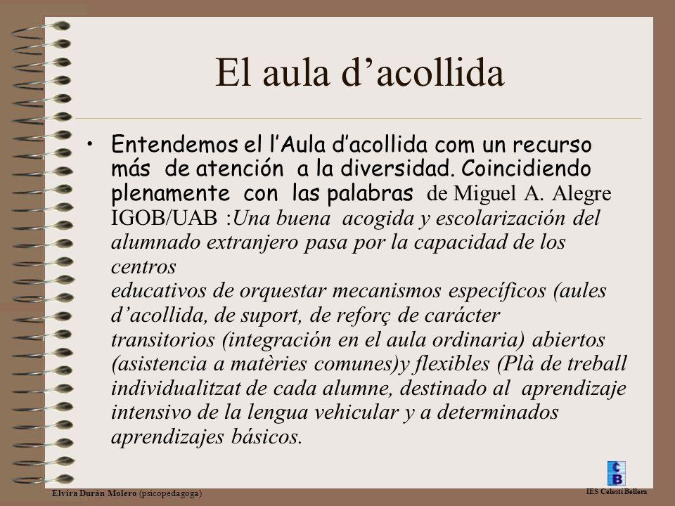 IES Celestí Bellera Elvira Durán Molero (psicopedagoga) El aula dacollida Entendemos el lAula dacollida com un recurso más de atención a la diversidad