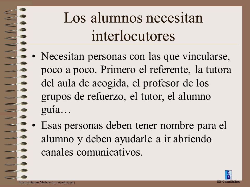 IES Celestí Bellera Elvira Durán Molero (psicopedagoga) Los alumnos necesitan interlocutores Necesitan personas con las que vincularse, poco a poco. P