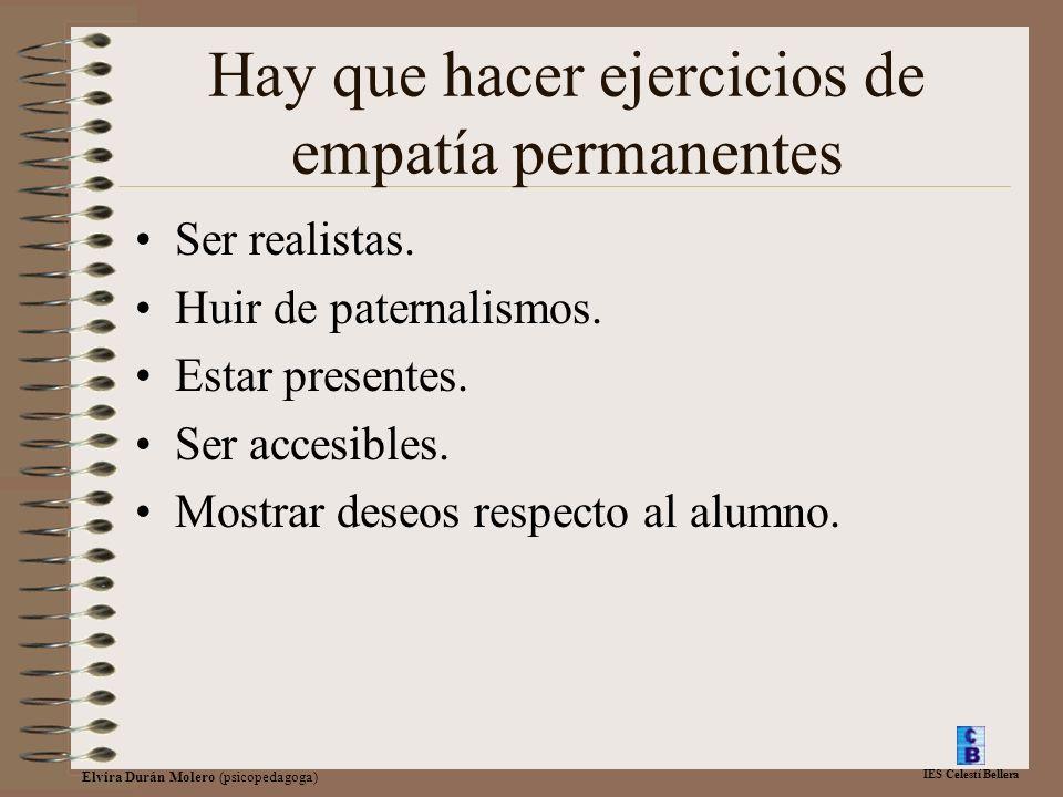IES Celestí Bellera Elvira Durán Molero (psicopedagoga) Hay que hacer ejercicios de empatía permanentes Ser realistas. Huir de paternalismos. Estar pr