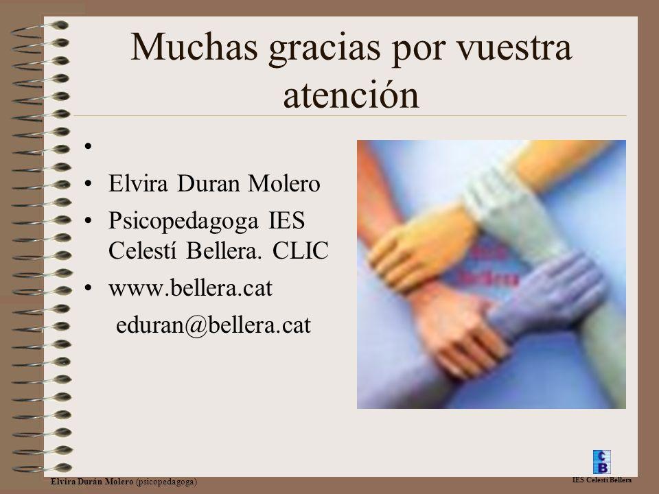 IES Celestí Bellera Elvira Durán Molero (psicopedagoga) Muchas gracias por vuestra atención Elvira Duran Molero Psicopedagoga IES Celestí Bellera. CLI