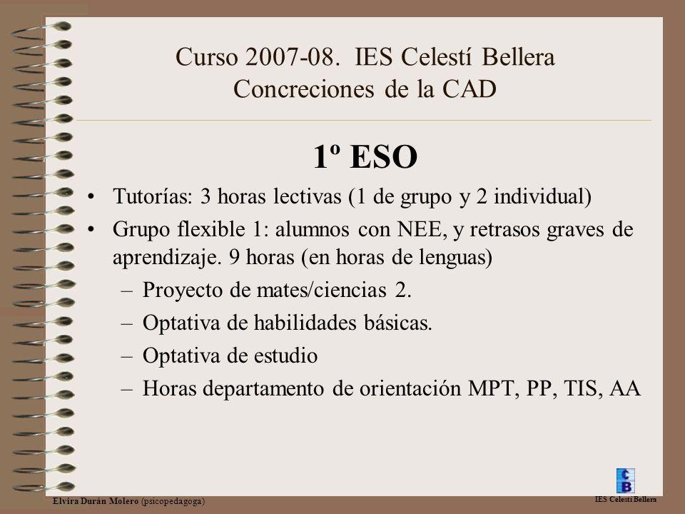 IES Celestí Bellera Elvira Durán Molero (psicopedagoga) Curso 2007-08. IES Celestí Bellera Concreciones de la CAD 1º ESO Tutorías: 3 horas lectivas (1