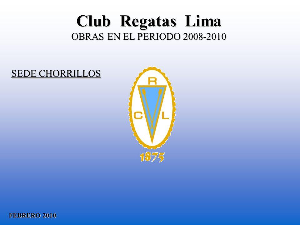 FEBRERO 2010 SEDE CHORRILLOS Club Regatas Lima OBRAS EN EL PERIODO 2008-2010