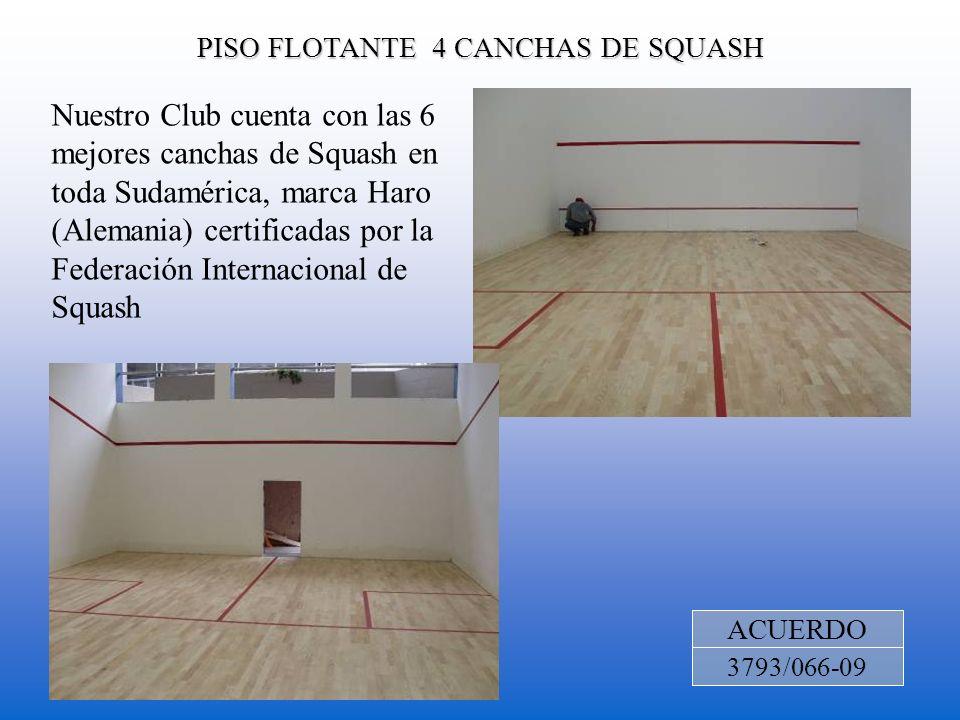 PISO FLOTANTE 4 CANCHAS DE SQUASH ACUERDO 3793/066-09 Nuestro Club cuenta con las 6 mejores canchas de Squash en toda Sudamérica, marca Haro (Alemania