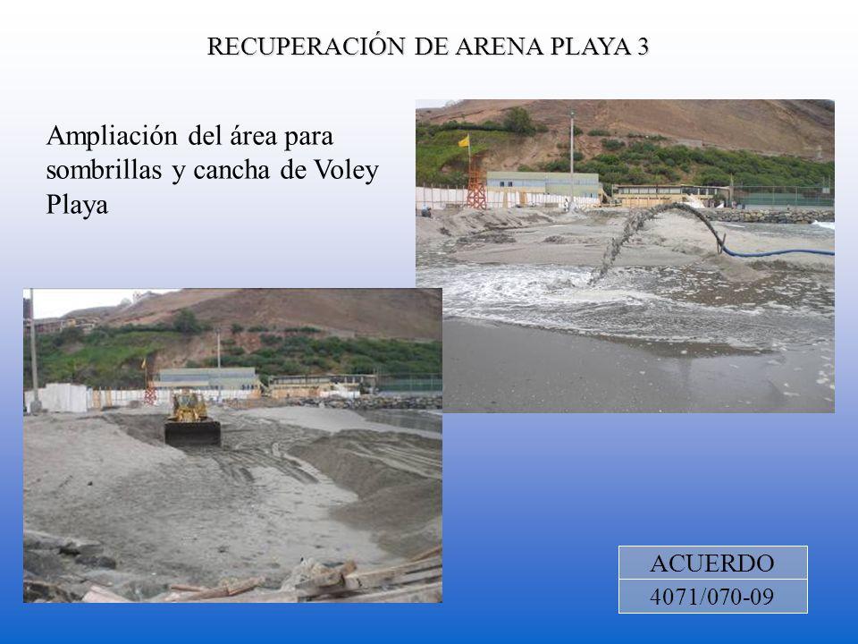 RECUPERACIÓN DE ARENA PLAYA 3 ACUERDO 4071/070-09 Ampliación del área para sombrillas y cancha de Voley Playa
