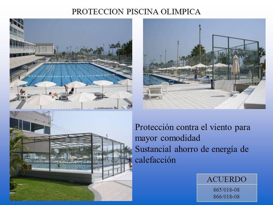 PROTECCION PISCINA OLIMPICA PROTECCION PISCINA OLIMPICA ACUERDO 865/018-08 866/018-08 Protección contra el viento para mayor comodidad Sustancial ahor