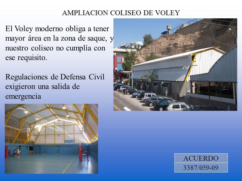 AMPLIACION COLISEO DE VOLEY ACUERDO 3387/059-09 El Voley moderno obliga a tener mayor área en la zona de saque, y nuestro coliseo no cumplía con ese r