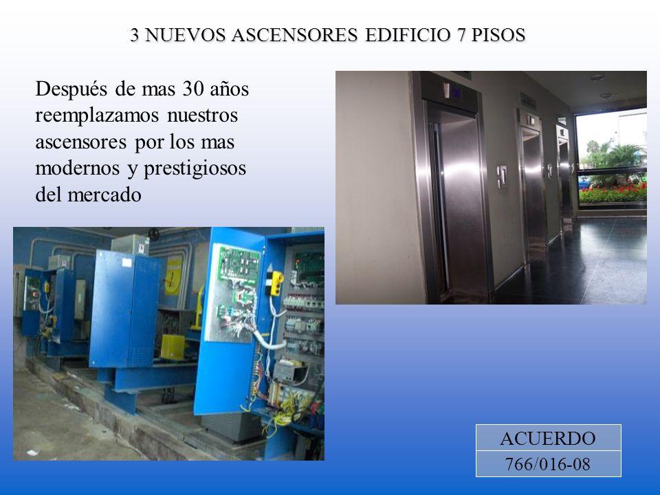 3 NUEVOS ASCENSORES EDIFICIO 7 PISOS ACUERDO 766/016-08 Después de mas 30 años reemplazamos nuestros ascensores por los mas modernos y prestigiosos de