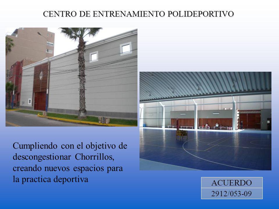 CENTRO DE ENTRENAMIENTO POLIDEPORTIVO ACUERDO 2912/053-09 Cumpliendo con el objetivo de descongestionar Chorrillos, creando nuevos espacios para la pr