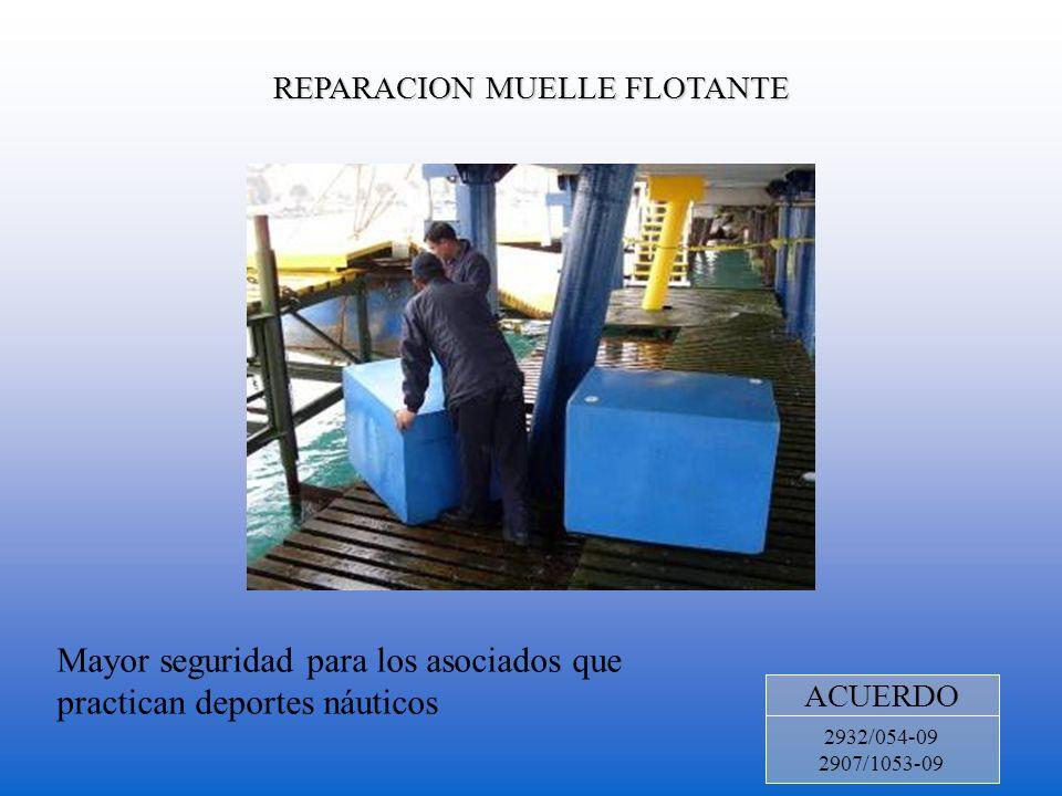 REPARACION MUELLE FLOTANTE ACUERDO 2932/054-09 2907/1053-09 Mayor seguridad para los asociados que practican deportes náuticos