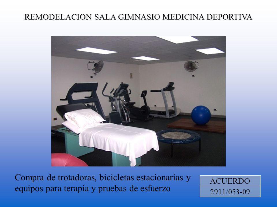 REMODELACION SALA GIMNASIO MEDICINA DEPORTIVA ACUERDO 2911/053-09 Compra de trotadoras, bicicletas estacionarias y equipos para terapia y pruebas de e