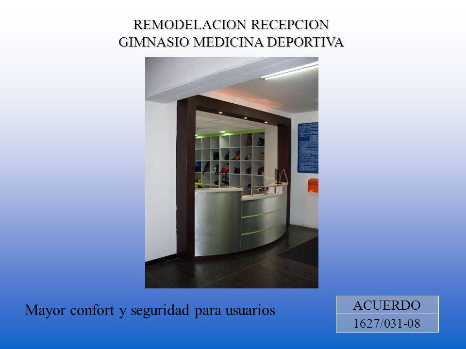 REMODELACION RECEPCION GIMNASIO MEDICINA DEPORTIVA ACUERDO 1627/031-08 Mayor confort y seguridad para usuarios