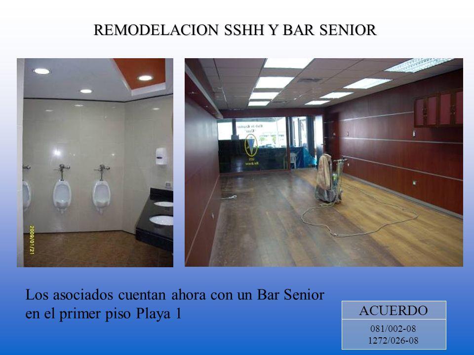 REMODELACION SSHH Y BAR SENIOR ACUERDO 081/002-08 1272/026-08 Los asociados cuentan ahora con un Bar Senior en el primer piso Playa 1