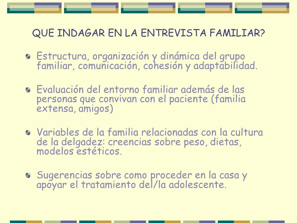 QUE INDAGAR EN LA ENTREVISTA FAMILIAR? Estructura, organización y dinámica del grupo familiar, comunicación, cohesión y adaptabilidad. Evaluación del